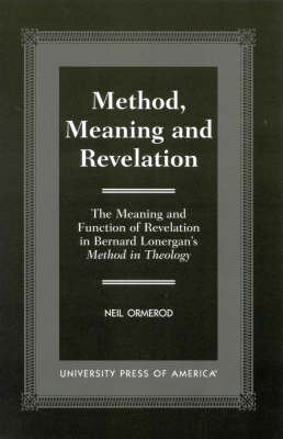 "Method, Meaning and Revelation: The Meaning and Function of Revelation in Bernard Lonergan's ""Method in Theology"""