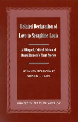 Belated Declaration of Love to Seraphine Louis: A Bilingual, Critical Edition of Denzil Romero's Short Stories
