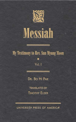Messiah: My Testimony to Rev. Sun Myung Moon: v. 1