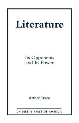 Literature: Its Opponents and Its Power