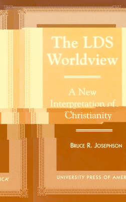 The LDS Worldview: A New Interpretation of Christianity