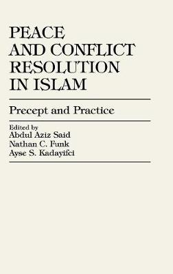 Peace and Conflict Resolution in Islam: Precept and Practice