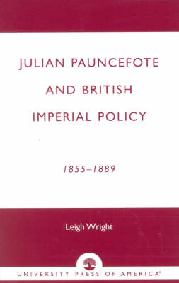 Julian Pauncefote and British Imperial Policy: 1855-1889