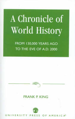 A Chronicle of World History: From 130,000 Years Ago to the Eve of AD 2000