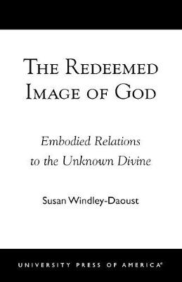 The Redeemed Image of God: Embodied Relations to the Unknown Divine
