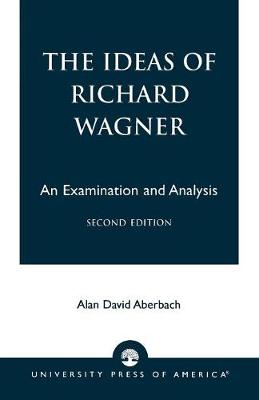 The Ideas of Richard Wagner: An Examination and Analysis