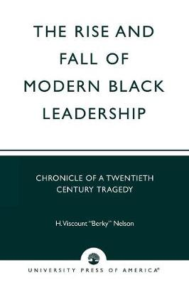 The Rise and Fall of Modern Black Leadership: Chronicle of a Twentieth Century Tragedy