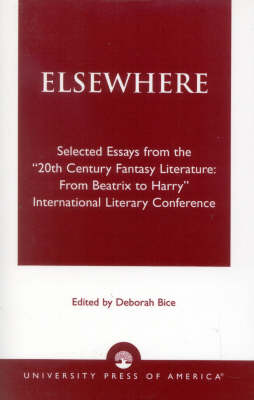 Elsewhere: Selected Essays from the '20th Century Fantasy Literature: From Beatrix to Harry' International Literary Conference