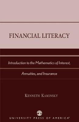 Financial Literacy: Introduction to the Mathematics of Interest, Annuities and Insurance