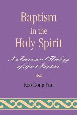 Baptism in the Holy Spirit: An Ecumenical Theology of Spirit Baptism
