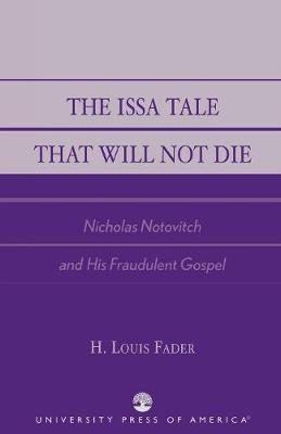 The Issa Tale That Will Not Die: Nicholas Notovitch and His Fraudulent Gospel