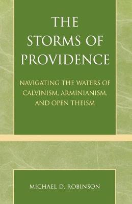 The Storms of Providence: Navigating the Waters of Calvinism, Arminianism, and Open Theism