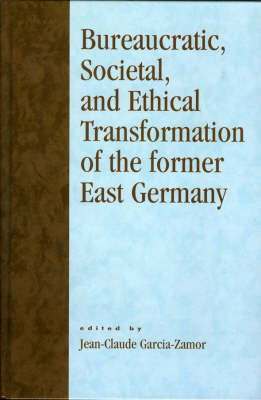 Bureaucratic, Societal, and Ethical Transformation of the Former East Germany