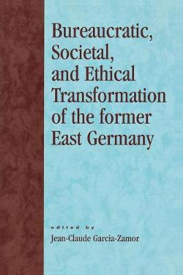 Bureaucratic, Societal and Ethical Transformation of the Former East Germany