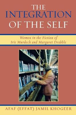The Integration of the Self: Women in the Fiction of Iris Murdoch and Margaret Drabble