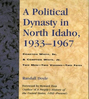 A Political Dynasty in North Idaho, 1933-1967: Compton White, Sr. & Compton White, Jr.