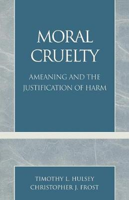 Moral Cruelty: Ameaning and the Justification of Harm