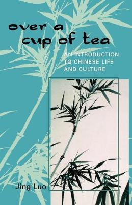 Over a Cup of Tea: An Introduction to Chinese Life and Culture
