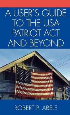 A User's Guide to the USA PATRIOT Act and Beyond