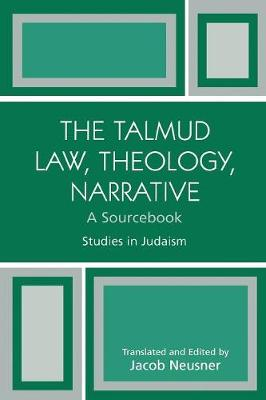 The Talmud Law, Theology, Narrative: A Sourcebook: A Sourcebook