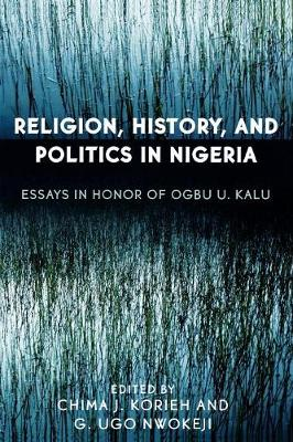 Religion, History, and Politics in Nigeria: Essays in Honor of Ogbu U. Kalu