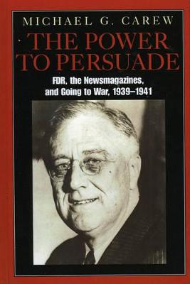 The Power to Persuade: FDR, the Newsmagazines, and Going to War, 1939-1941