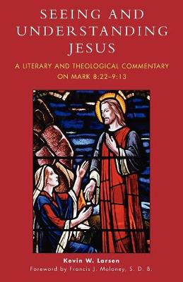 Seeing and Understanding Jesus: A Literary and Theological Commentary on Mark 8:22-9:13