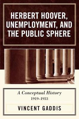 Herbert Hoover, Unemployment, and the Public Sphere: A Conceptual History, 1919-1933