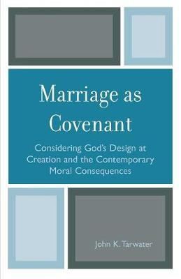 Marriage as Covenant: Considering God's Design at Creation and the Contemporary Moral Consequences