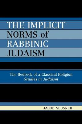 The Implicit Norms of Rabbinic Judaism: The Bedrock of a Classical Religion