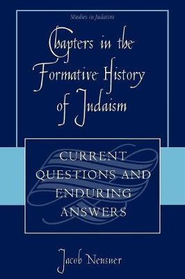 Chapters in the Formative History of Judaism: Current Questions and Enduring Answers