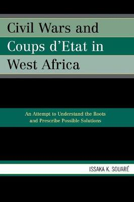 Civil Wars and Coups D'tat in West Africa: An Attempt to Understand the Roots and Prescribe Possible Solutions