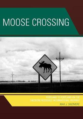 Moose Crossing: Portland to Portland on the Theodore Roosevelt International Highway