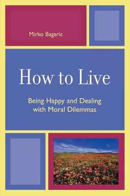 How to Live: Being Happy and Dealing with Moral Dilemmas