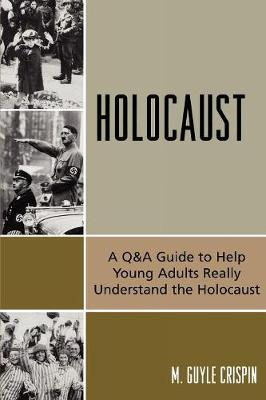 Holocaust: A Q&A Guide to Help Young Adults Really Understand the Holocaust