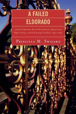 A Failed Eldorado: Colonial Capitalism, Rural Industrialization, African Land Rights in Kenya, and The Kakamega Gold Rush, 1930-1952