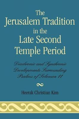 The Jerusalem Tradition in the Late Second Temple Period: Diachronic and Synchronic Developments Surrounding Psalms of Soloman 11