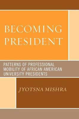 Becoming President: Patterns of Professional Mobility of African American University Presidents