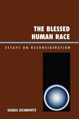 The Blessed Human Race: Essays on Reconsideration