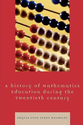 A Hstory of Mathematics Education during the Twentieth Century