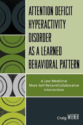ADHD as a Learned Behavioral Pattern: A Less Medicinal More Self-reliant/collaborative Intervention
