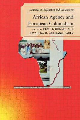 African Agency and European Colonialism: Latitudes of Negotiations and Containment