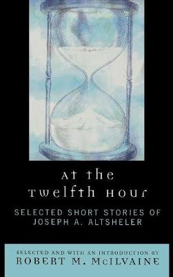 At the Twelfth Hour: Selected Short Stories of Joseph A. Altsheler