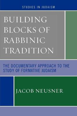 Building Blocks of Rabbinic Tradition: The Documentary Approach to the Study of Formative Judaism
