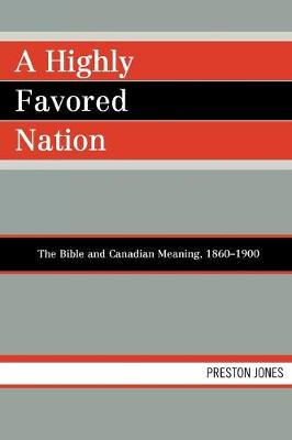 A Highly Favored Nation: The Bible and Canadian Meaning, 1860-1900