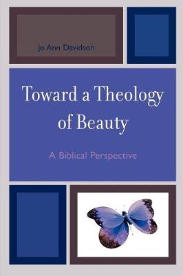 Toward a Theology of Beauty: A Biblical Perspective