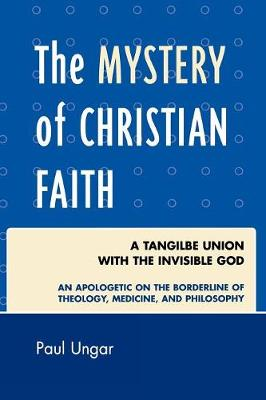 The Mystery of Christian Faith: A Tangible Union with the Invisible God