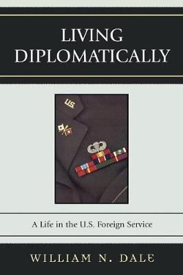 Living Diplomatically: A Life in the U.S. Foreign Service
