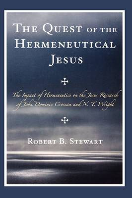 The Quest of the Hermeneutical Jesus: The Impact of Hermeneutics on the Jesus Research of John Dominic Crossan and N.T. Wright
