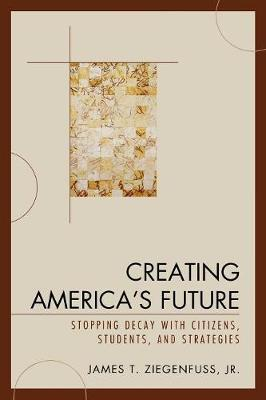 Creating America's Future: Stopping Decay with Citizens, Students, and Strategies